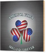 America First Ireland Forever Wood Print