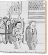 A Campaign Manager Speaks To A Bashful Politician Wood Print by Zachary Kanin