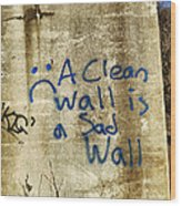 A Clean Wall Is A Sad Wall Wood Print