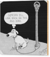 A Dog Tied To A Parking Meter Thinks Wood Print