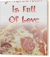 A Kitchen Is Full Of Love 10 Wood Print