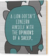 A Lion Doesnt Concern Himself With The Wood Print