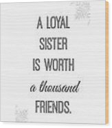 A Loyal Sister Is Worth A Thousand Friends Wood Print