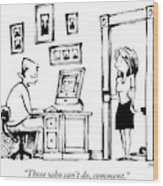 A Man Sitting At His Computer Says To His Wife Wood Print