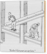 A Men Works On The Sky Scraper  Beams Wood Print