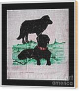 A Newfoundland Dog And A Labrador Retriever Wood Print