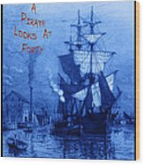 A Pirate Looks At Forty Wood Print