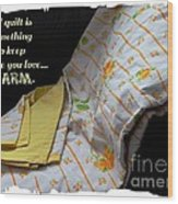 A Quilt Is Something To Keep The One You Love Warm Wood Print