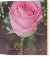 A Rose By Any Other Name Is Still A Rose Wood Print