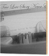 A True Love Story Wood Print