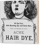 Acme Hair Dye Ad, C1890 Wood Print