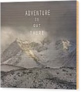 Adventure Is Out There. At The Mountains Wood Print