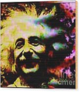 Albert Einstein - Why Is It That Nobody Understands Me - Yet Everybody Likes Me Wood Print