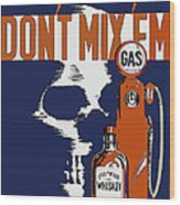 Alcohol And Gas Do Not Mix Wood Print