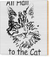 All Hail To The Cat Wood Print