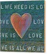 All We Need Is Love 1 Wood Print