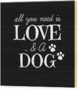 All You Need Is Love And A Dog Wood Print