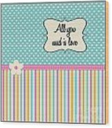 All You Need Is Love In Teal Wood Print