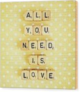 All You Need Is Love Wood Print
