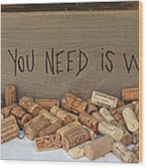 All You Need Is Wine Wood Print