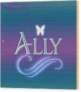 Ally Name Art Wood Print