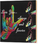 I Love You Always And Forever Wood Print