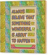 Always Believe That Something Wonderful  Is About To Happen Background Designs  And Color Tones N Co Wood Print