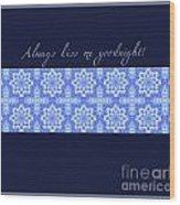 Always Kiss Me Goodnight Blue Wood Print