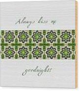 Always Kiss Me Goodnight Green 2 Wood Print