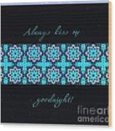 Always Kiss Me Goodnight Stars Wood Print