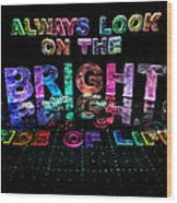 Always Look On The Bright Side Of Life Wood Print by Jill Bonner
