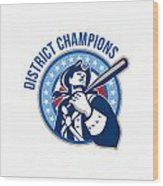 American Patriot Baseball District Champions Wood Print by Aloysius Patrimonio
