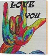 American Sign Language I Love You More Wood Print