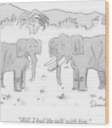 An Elephant With A Condom On One Tusk Speaks Wood Print
