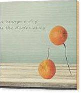 An Orange A Day Wood Print