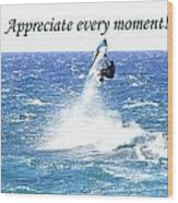 Appreciate Every Moment Wood Print