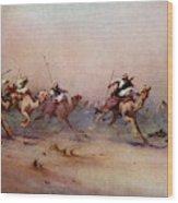 Arab Riders Spur Their Camels Wood Print