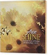 Arise Shine Wood Print