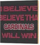 Arizona Cardinals I Believe Wood Print