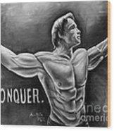 Arnold Schwarzenegger / Conquer Wood Print