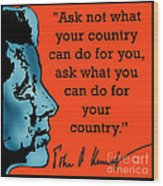 Ask Not What Your Country... Wood Print