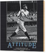 Babe Ruth Attitude  Wood Print by Retro Images Archive