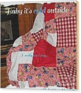 Baby It's Cold Outside Quilt  Wood Print