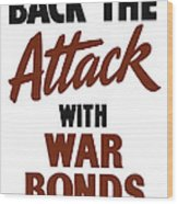 Back The Attack With War Bonds  Wood Print