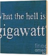 Back To The Future - What The Hell Is A Gigawatt Wood Print