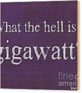 Back To The Future Quote. What The Hell Is A Gigawatt Wood Print