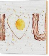 Bacon And Egg I Love You Wood Print