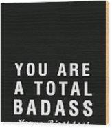 Badass Birthday Card Wood Print