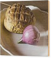 Baked Bread And Onion Wood Print