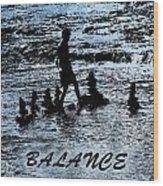 Balance And Zen Wood Print